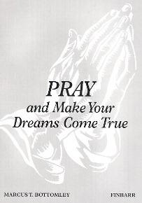 Mind Power: PRAY & MAKE YOUR DREAMS COME TRUE